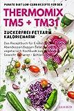 Punkte Diät Low-Carb Rezepte für den Thermomix TM5 + TM31 Zuckerfrei Fettarm Kalorienarm Das Rezeptbuch für Frühstück Mittagessen Abendessen Suppen ... Abnehmen - Gewicht verlieren - Schlank werden