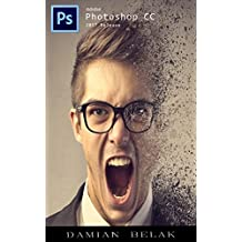 Photoshop: Step-By-Step Tutorial For Beginners – Learn How To Start Using Photoshop And Creating Professional Looking Photos (English Edition)