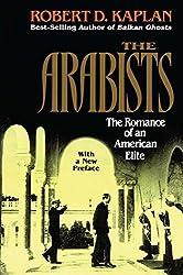 Arabists: The Romance of an American Elite by Robert D. Kaplan (1995-07-01)