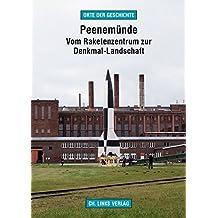 Peenemünde: Vom Raketenzentrum zur Denkmal-Landschaft (Orte der Geschichte)