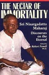The Nectar of Immortality: Sri Nisargadatta Maharaj Discourses on the Eternal: Sri Nisargadatta Maharaj's Discourses on the Eternal