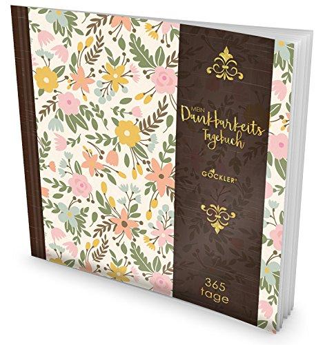 GOCKLER® Dankbarkeits-Tagebuch: 365 Tage Erfolgs-Journal für mehr Achtsamkeit, Bewusstsein & Glück im Leben +++ NEUE AUFLAGE mit glänzendem Softcover +++ DesignArt.: Blumenmuster