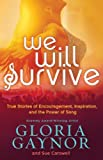 We Will Survive: True Stories of Encouragement, Inspiration, and the Power of Song by Gaynor, Gloria, Carswell, Sue (201