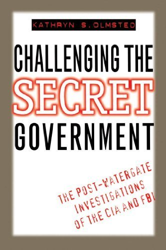 Challenging the Secret Government: The Post-Watergate Investigations of the CIA and FBI 1st edition by Olmsted, Kathryn S. (1996) Paperback