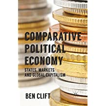 Comparative Political Economy: States, Markets and Global Capitalism