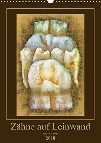 Zähne auf Leinwand (Wandkalender 2018 DIN A3 hoch): Fotografien von echten Zähnen mit Photoshop künstlerisch verfremdet. (Monatskalender, 14 Seiten ) (CALVENDO Gesundheit)