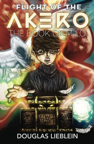 Flight of the Akero: The Book of Milo por Douglas Lieblein