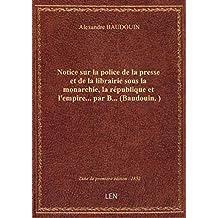 Notice sur la police de la presse et de la librairie sous la monarchie, la république et l'empire...