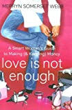 Love Is Not Enough: A Smart Woman's Guide to Making (and Keeping) Money