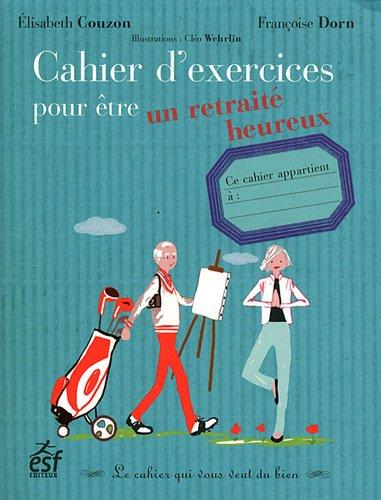 Cahier d'exercices pour être un retraité heureux