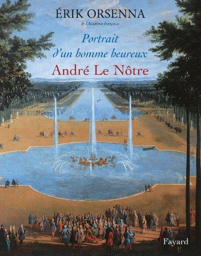 Portrait d'un homme heureux : André Le Nôtre, 1613-1700