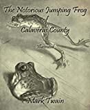 The Notorious Jumping Frog of Calaveras County: Illustrated (English Edition)
