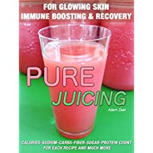 51 Juicing Recipes: Pure Juicing for Glowing Skin, Immune Boosting and Recovery: Calories-Sodium-Carbs-Fiber-Sugar-Protein Count For Each Recipe And Much More (English Edition)