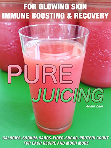 51-juicing-recipes-pure-juicing-for-glowing-skin-immune-boosting-and-recovery-calories-sodium-carbs-