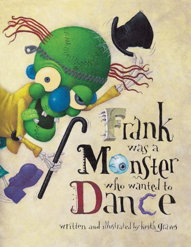 Frank Was a Monster Who Wanted to Dance por Keith Graves