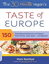 The 30 Minute Vegan's Taste of Europe: 150 Plant-Based Makeovers of Classics from France, Italy, Spain and Beyond