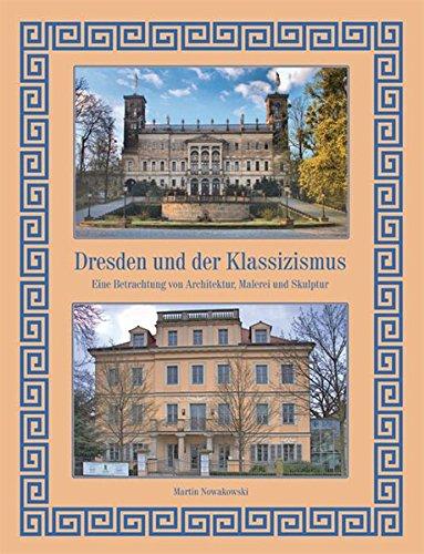 Dresden und der Klassizismus: Eine Betrachtung von Architektur, Malerei und Skulptur