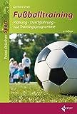 Fußballtraining: Planung - Durchführung - 144 Trainingsprogramme