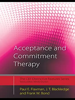 Acceptance and Commitment Therapy: Distinctive Features (CBT Distinctive Features) by [Flaxman, Paul E., Blackledge, J.T., Bond, Frank W.]