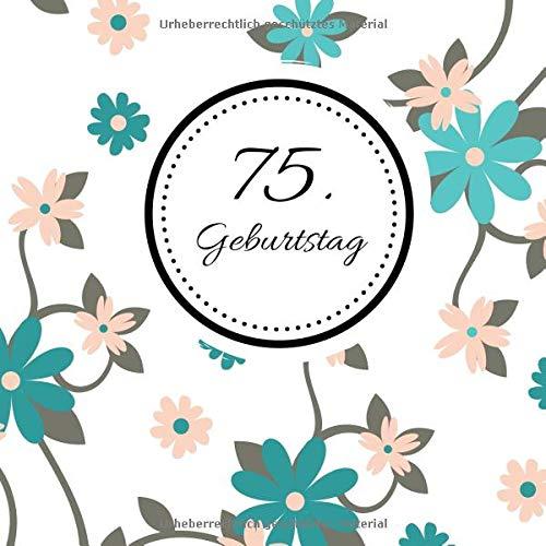 75. Geburtstag: Gästebuch zum Selbstgestalten und Eintragen von Glückwünschen | Format 21,5 x 21,5 | Motiv: Floral türkis (Geburtstag 75. Mama Party-ideen Für)