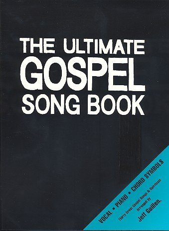 THE ULTIMATE GOSPEL SONGBOOK : FUER GESANG UND KLAVIER, MIT BEZIFFERUNG 30 GREAT GOSPELS AND SPIRITUALS - Noten/sheet music