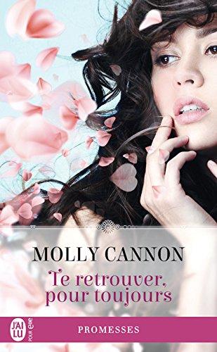 Te retrouver, pour toujours (J'ai lu promesses t. 11821) par Molly Cannon