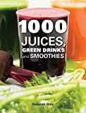 1000 Juices, Green Drinks and Smoothies by Deborah Gray RN