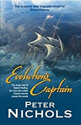 Evolution's Captain: The Tragic Fate of Robert FitzRoy, the Man Who Sailed Charles Darwin Around the World by Peter Nichols (2003-08-02)