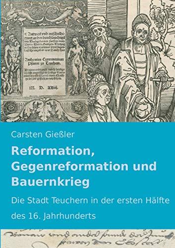 Reformation, Gegenreformation und Bauernkrieg: Die Stadt Teuchern in der ersten Hälfte des 16. Jahrhunderts
