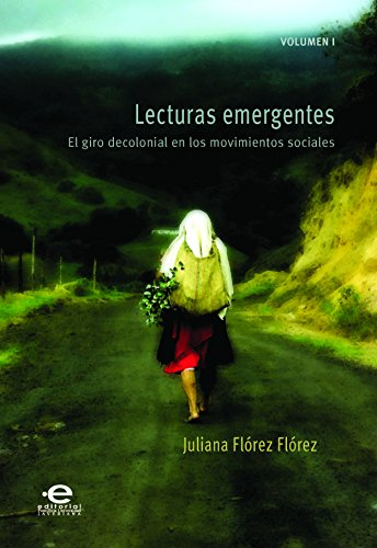 Lecturas emergentes: Volumen I: El giro decolonial en los movimientos sociales (Culturas musicales en Colombia)