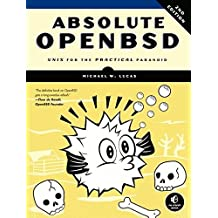 Absolute OpenBSD: Unix for the Practical Paranoid by Michael W. Lucas (2013-05-03)
