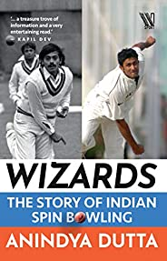 Wizards: The Story of Indian Spin Bowling
