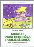 Manual para pequeñas publicaciones: Cómo hacer periódicos y revistas: 15 (Materiales para educadores)
