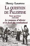 La Question de Palestine, tome 4 - Le rameau d'olivier et le fusil du combattant (1967-1982)