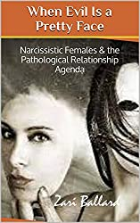 When Evil Is a Pretty Face: Narcissistic Females & the Pathological Relationship Agenda (English Edition)