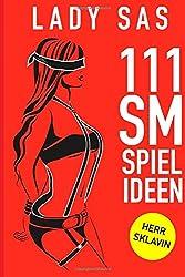 111 SM Spielideen: Herr – Sklavin.: Frische Inspirationen und Ideen für Deine nächste BDSM-Session.