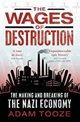 The Wages of Destruction: The Making and Breaking of the Nazi Economy by Adam Tooze (2006-06-29)