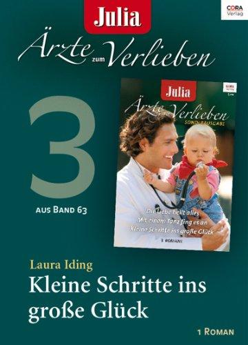Julia Ärzte zum Verlieben Band 63 -Titel 3: Kleine Schritte ins große Glück (Glück Schritte Drei Zum)