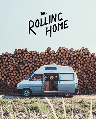 Preisvergleich Produktbild The Rolling Home: 80000 Miles and Counting in a Selfbuild Home