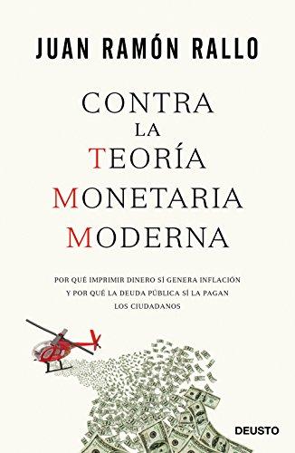 Contra la Teoría Monetaria Moderna: Por qué imprimir dinero sí genera inflación y por qué la deuda pública sí la pagan los ciudadanos (Sin colección) por Juan Ramón Rallo