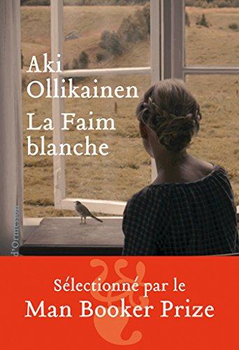 Aki Ollikainen - La Faim blanche (Rentrée Littéraire 2016)
