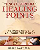 (The Encyclopedia of Healing Points: The Home Guide to Acupoint Treatment) By Dalet, Roger (Author) Paperback on 25-Aug-2010
