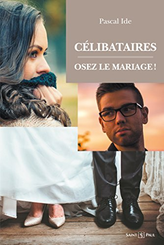 Célibataires : osez le mariage !