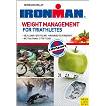 Weight Management for Triathletes: When Training is Not Enough (Ironman): Written by Ingrid Loos Miller, 2010 Edition, Publisher: Meyer & Meyer Sport (UK) Ltd [Paperback]