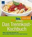 iss.dich.schlank. Das Trennkost-Kochbuch: Meine 160 besten Rezepte zum genussvollen Abnehmen mit der Ideal-Trennkost - Ursula Summ