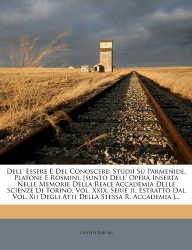 Dell' Essere E del Conoscere: Studii Su Parmenide, Platone E Rosmini. [Sunto Dell' Opera Inserta (Memorie Studio Collection)