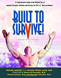 Built to Survive: A Comprehensive Guide to the Medical Use of Anabolic Therapies, Nutrition and Exercise for HIV+ Men and Women