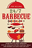 24/7 Barbecue: Enjoy Delicious BBQ On Charcoal Grill with Smoker Because Charcoal Grills and Smokers Can Make Your Life Easy (English Edition)