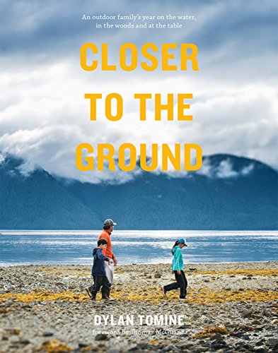 Closer to the Ground: An Outdoor Family's Year on the Water, In the Woods and at the Table