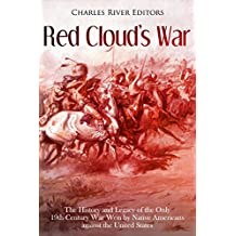 Red Cloud's War: The History and Legacy of the Only 19th Century War Won by Native Americans against the United States (English Edition)